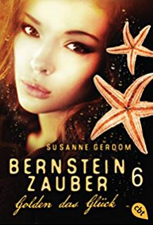 """[Rezension] """"Bernsteinzauber 6 – Golden das Glück"""""""