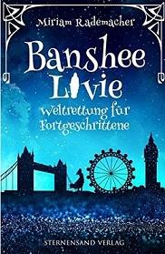 [Rezension] Banshee Livie: Weltrettung für Fortgeschrittene