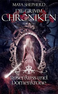 [Rezension] Rosenkuss und Dornenkrone – Band 15 der Grimm- Chroniken