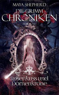 [Rezension] Rosenkuss und Dornenkrone – Band 15 der Grimm- Chroniken