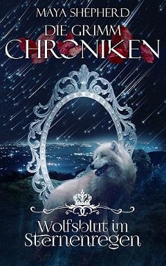 [Rezension] Wolfsblut im Sternenregen – Die Grimm Chroniken #17